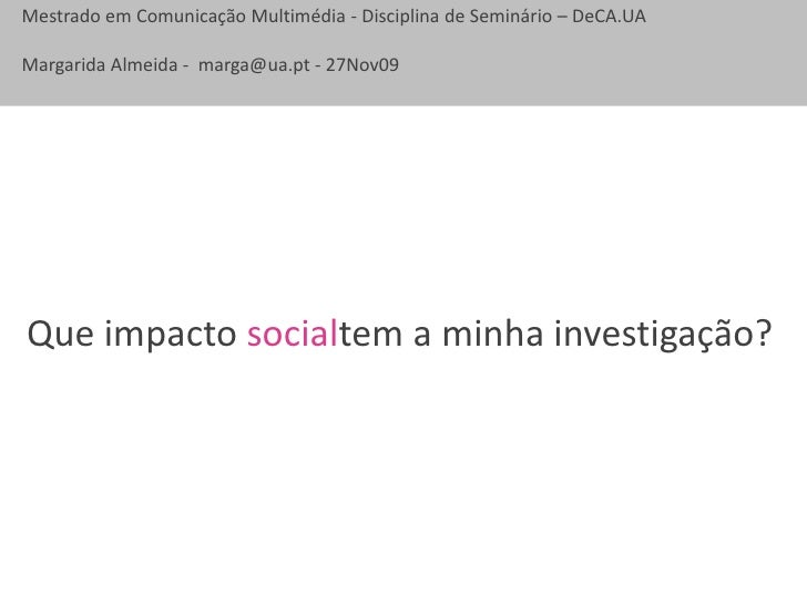 Que impacto socialtem a minha investigação?<br />