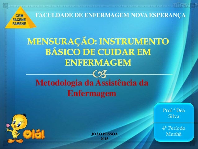 Metodologia da Assistência da Enfermagem JOÃO PESSOA 2015 Prof.ª Déa Silva 4° Período Manhã FACULDADE DE ENFERMAGEM NOVA E...