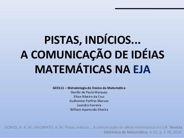 PISTAS, INDÍCIOS... A COMUNICAÇÃO DE IDÉIAS MATEMÁTICAS NA EJA GEX111 – Metodologia do Ensino da Matemática Danillo de Pau...