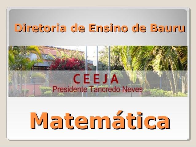 Diretoria de Ensino de BauruDiretoria de Ensino de Bauru MatemáticaMatemática