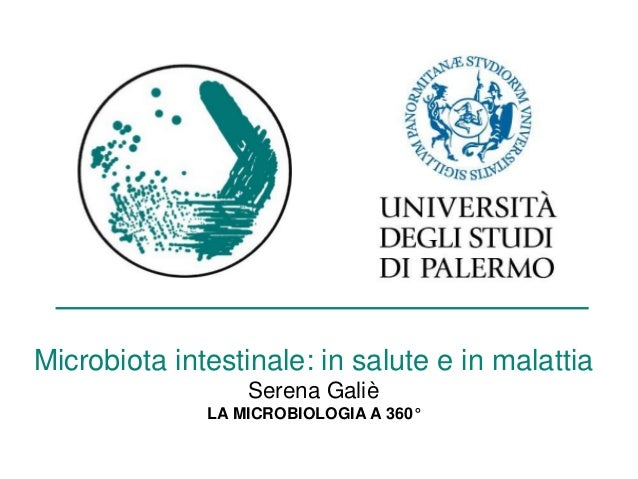 Microbiota intestinale: in salute e in malattia Serena Galiè LA MICROBIOLOGIA A 360°