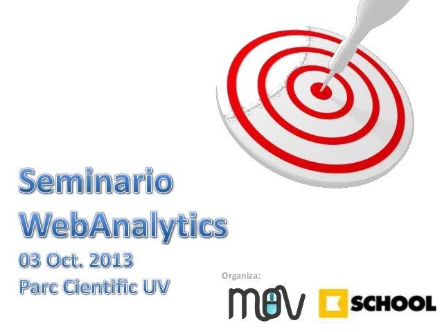 Organiza:  Seminario WebAnalytics : 3 Oct. 2013