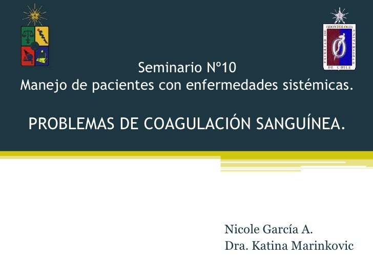 Seminario Nº10Manejo de pacientes con enfermedades sistémicas. PROBLEMAS DE COAGULACIÓN SANGUÍNEA.                        ...