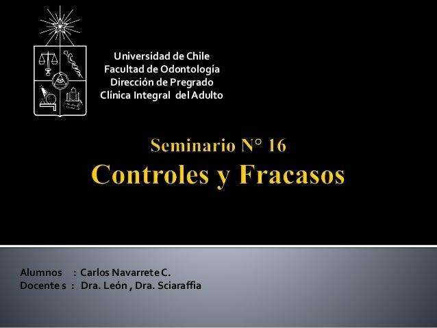 Universidad de Chile  Facultad de Odontología  Dirección de Pregrado  Clínica Integral del Adulto  Alumnos : Carlos Navarr...