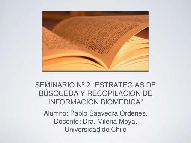 """SEMINARIO Nº 2 """"ESTRATEGIAS DE BÚSQUEDA Y RECOPILACION DE INFORMACIÓN BIOMEDICA"""" Alumno: Pablo Saavedra Ordenes. Docente: ..."""