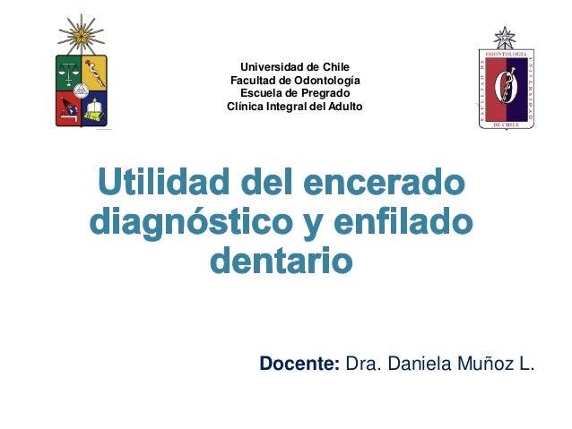 Universidad de ChileFacultad de Odontología   Escuela de PregradoClínica Integral del Adulto      Docente: Dra. Daniela Mu...