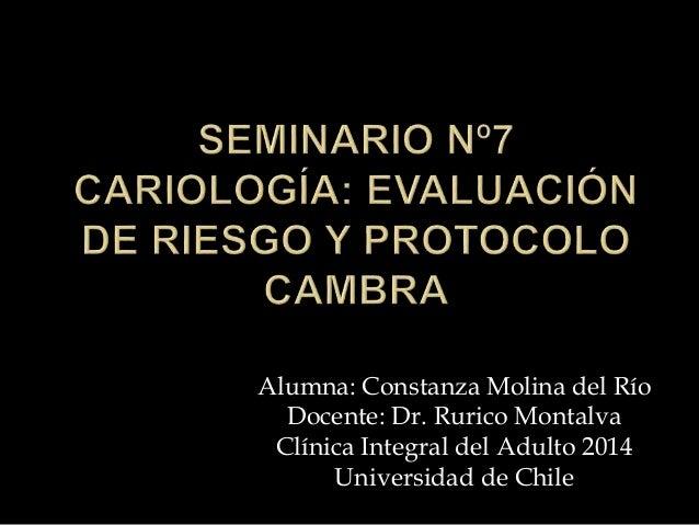 Alumna: Constanza Molina del Río Docente: Dr. Rurico Montalva Clínica Integral del Adulto 2014 Universidad de Chile