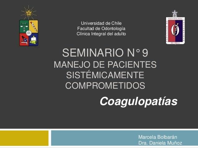 SEMINARIO N° 9MANEJO DE PACIENTESSISTÉMICAMENTECOMPROMETIDOSCoagulopatíasUniversidad de ChileFacultad de OdontologíaClínic...