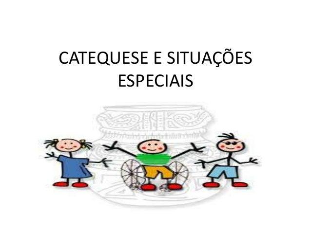 CATEQUESE E SITUAÇÕES  ESPECIAIS
