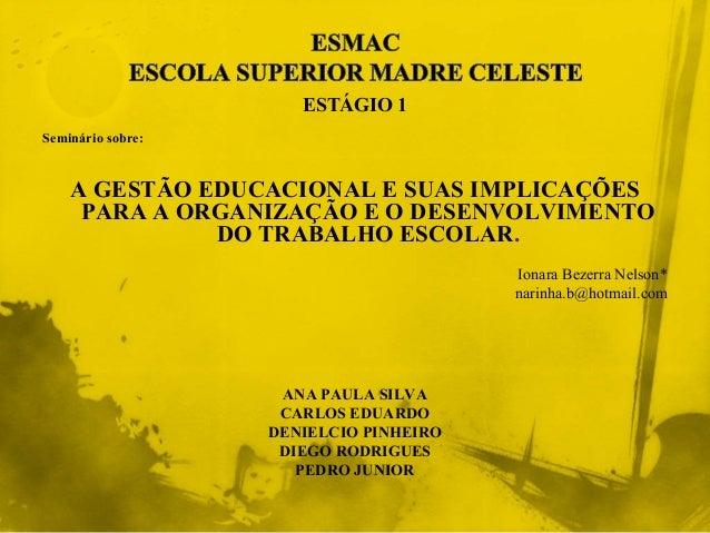 ESTÁGIO 1 Seminário sobre: A GESTÃO EDUCACIONAL E SUAS IMPLICAÇÕES PARA A ORGANIZAÇÃO E O DESENVOLVIMENTO DO TRABALHO ESCO...