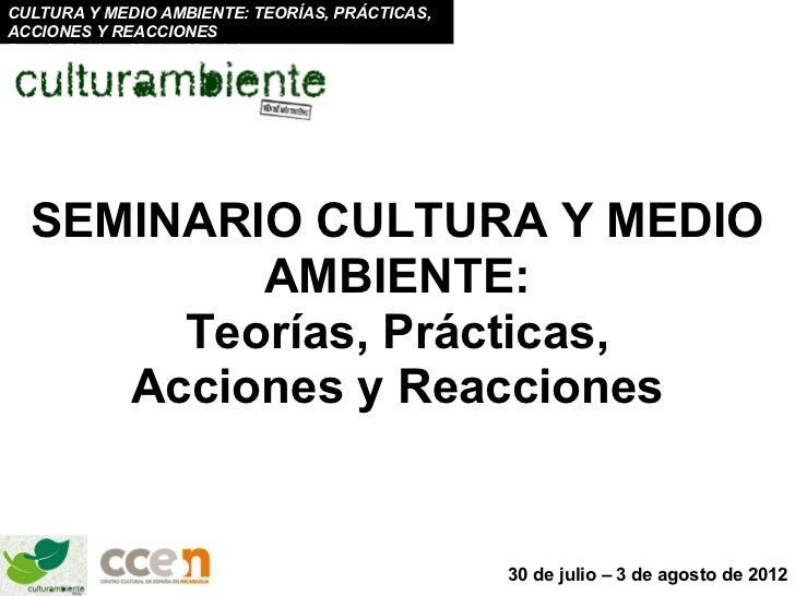 CULTURA Y MEDIO AMBIENTE: TEORÍAS, PRÁCTICAS,ACCIONES Y REACCIONESBeatriz Rivela y Marina Mantini  SEMINARIO CULTURA Y MED...