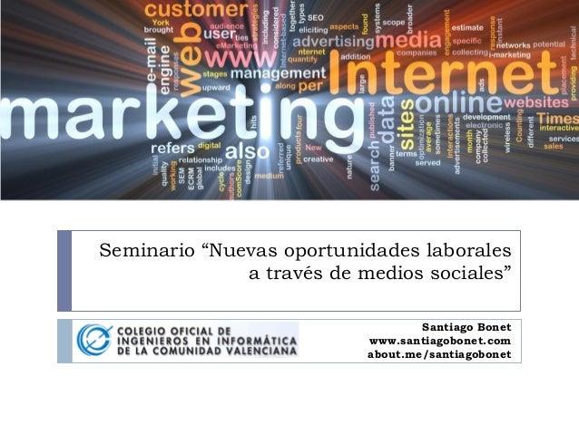 """Seminario """"Nuevas oportunidades laborales a través de medios sociales"""" Santiago Bonet www.santiagobonet.com about.me/santi..."""
