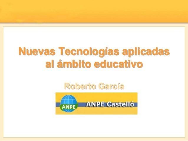Nuevas Tecnologías aplicadas al ámbito educativo Roberto García