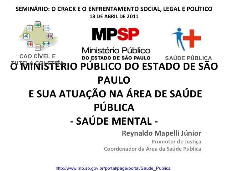 O MINISTÉRIO PÚBLICO DO ESTADO DE SÃO PAULO  E SUA ATUAÇÃO NA ÁREA DE SAÚDE PÚBLICA - SAÚDE MENTAL - Reynaldo Mapelli Júni...