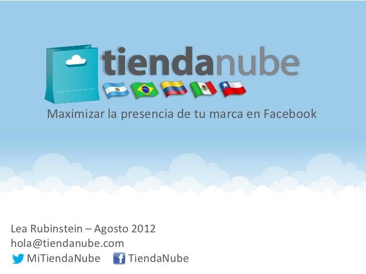 Maximizar la presencia de tu marca en FacebookLea Rubinstein – Agosto 2012hola@tiendanube.com   MiTiendaNube        Tienda...