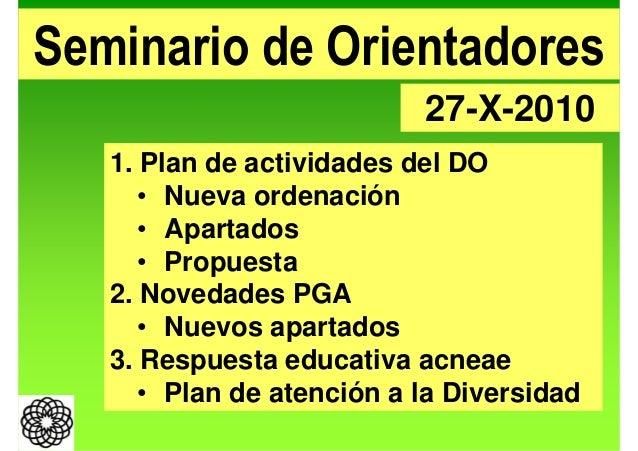 Seminario de Orientadores 27-X-2010 1. Plan de actividades del DO • Nueva ordenación • Apartados • Propuesta 2. Novedades ...