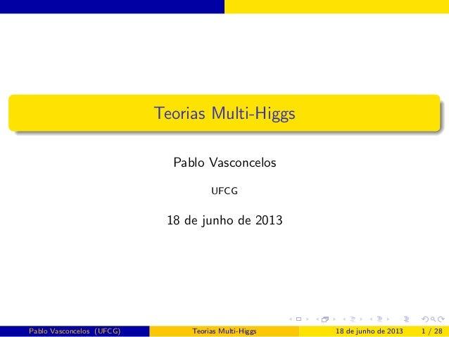 Teorias Multi-HiggsPablo VasconcelosUFCG18 de junho de 2013Pablo Vasconcelos (UFCG) Teorias Multi-Higgs 18 de junho de 201...