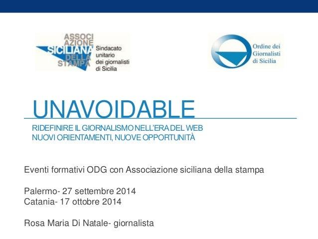UNAVOIDABLE  RIDEFINIRE IL GIORNALISMO NELL'ERA DEL WEB  NUOVI ORIENTAMENTI, NUOVE OPPORTUNITÀ  Eventi formativi ODG con A...