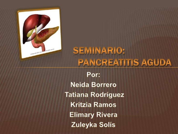 Seminario: Pancreatitis Aguda<br />Por:<br />Neida Borrero<br /> Tatiana Rodríguez<br />Kritzia Ramos<br />Elimary Riv...