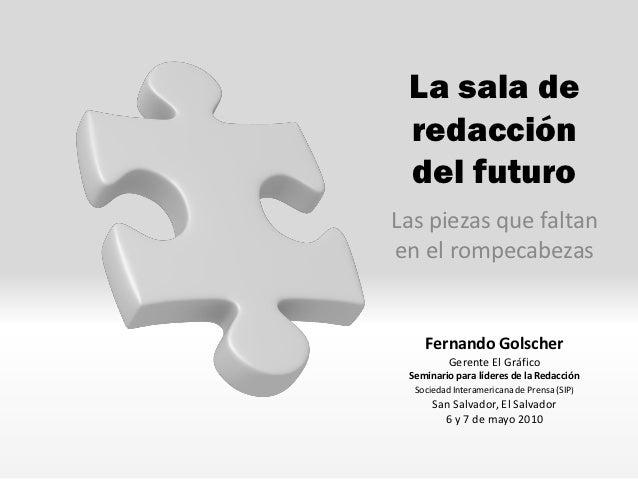 La sala de redacción del futuroLas piezas que faltanen el rompecabezas    Fernando Golscher          Gerente El Gráfico Se...
