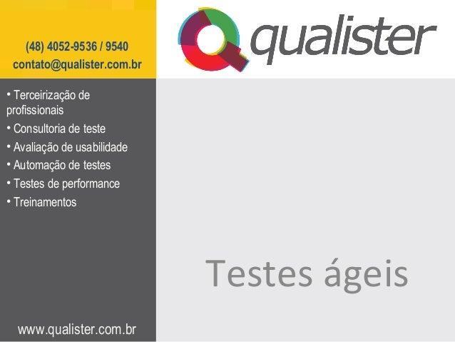 www.qualister.com.br(48) 4052-9536 / 9540contato@qualister.com.brTestes ágeis• Terceirização deprofissionais• Consultoria ...