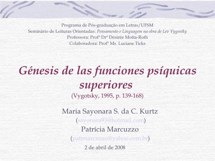Génesis de las funciones psíquicas superiores   (Vygotsky, 1995, p. 139-168) Maria Sayonara S. da C. Kurtz  ( [email_addre...