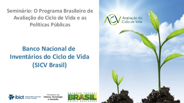 Slide1 de35 BancoNacionalde InventáriosdoCiclodeVida (SICVBrasil) Seminário:OProgramaBrasileirode Avaliação...