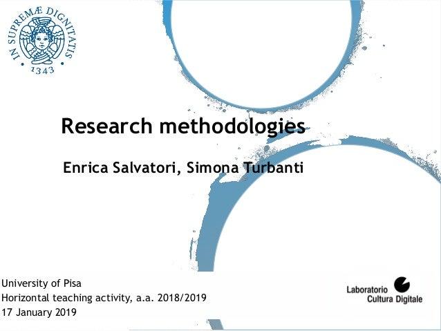 Research methodologies  Enrica Salvatori, Simona Turbanti University of Pisa Horizontal teaching activity, a.a. 2018/201...