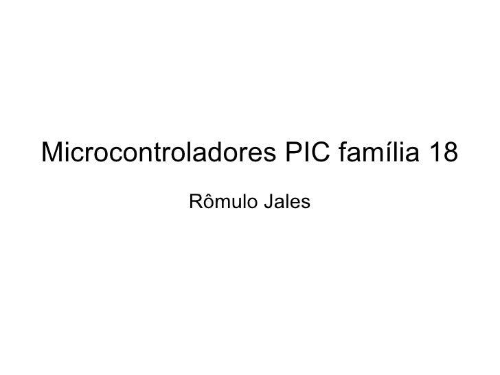 Microcontroladores PIC família 18 Rômulo Jales