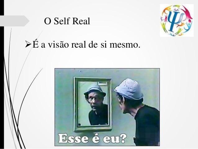 O Self Real É a visão real de si mesmo.