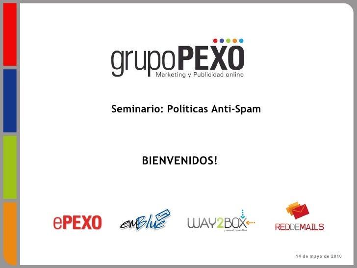 Seminario: Políticas Anti-Spam 14 de mayo de 2010 BIENVENIDOS!