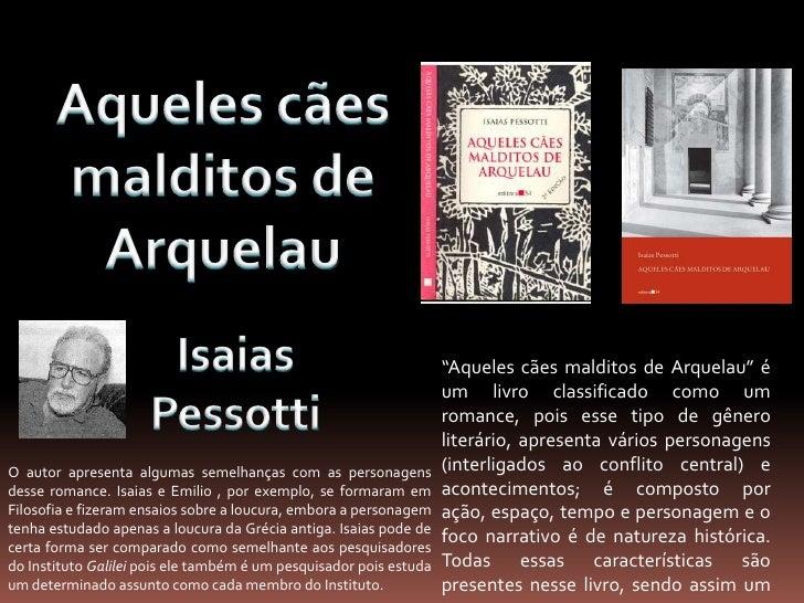 """Aqueles cães malditos de Arquelau<br />Isaias Pessotti<br />""""Aqueles cães malditos de Arquelau"""" é um livro classificado co..."""
