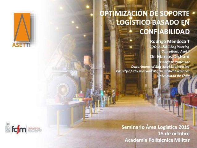 ASETTI Seminario Área Logística 2015 15 de octubre Academia Politécnica Militar Rodrigo Mendoza T COO, AC&RG Engineering C...
