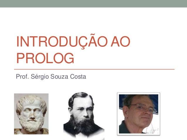 INTRODUÇÃO AO PROLOG Prof. Sérgio Souza Costa