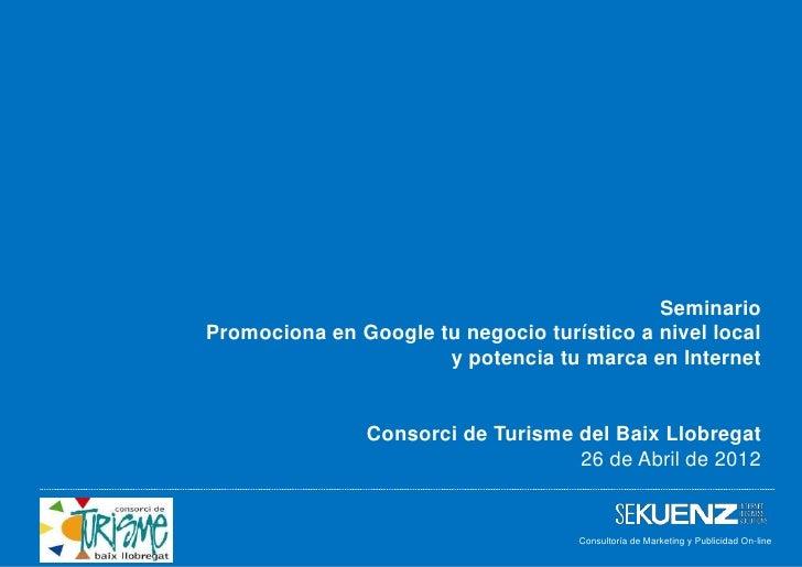 SeminarioPromociona en Google tu negocio turístico a nivel local                      y potencia tu marca en Internet     ...