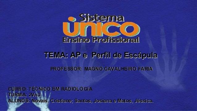 TEMA: AP e Perfil de EscápulaTEMA: AP e Perfil de Escápula PROFESSOR: MAGNO CAVALHEIRO FARIAPROFESSOR: MAGNO CAVALHEIRO FA...