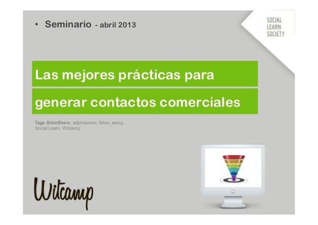 • Seminario                - abril 2013Las mejores prácticas paragenerar contactos comercialesTags SlideShare: adprosumer...