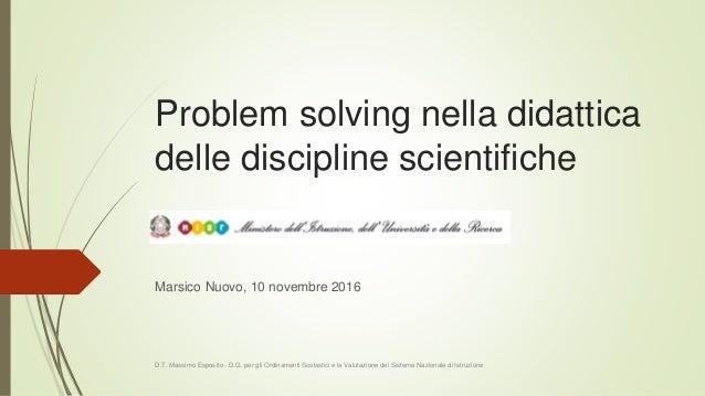 Problem solving nella didattica delle discipline scientifiche Marsico Nuovo, 10 novembre 2016 D.T. Massimo Esposito - D.G....