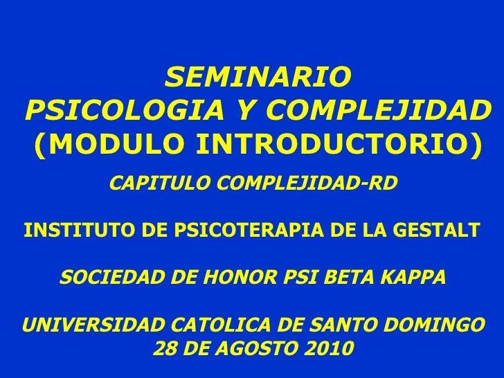 SEMINARIO PSICOLOGIA Y COMPLEJIDAD (MODULO INTRODUCTORIO) CAPITULO COMPLEJIDAD-RD INSTITUTO DE PSICOTERAPIA DE LA GESTALT ...