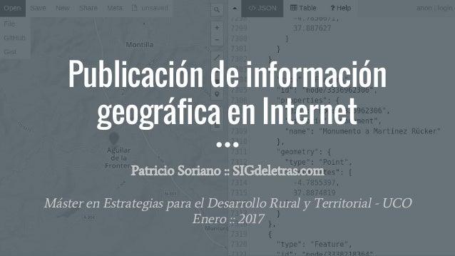 Publicación de información geográfica en Internet Patricio Soriano :: SIGdeletras.com Máster en Estrategias para el Desarr...