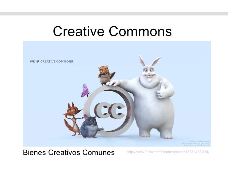 Creative Commons http://www.flickr.com/photos/steren/2732488224/   Bienes Creativos Comunes