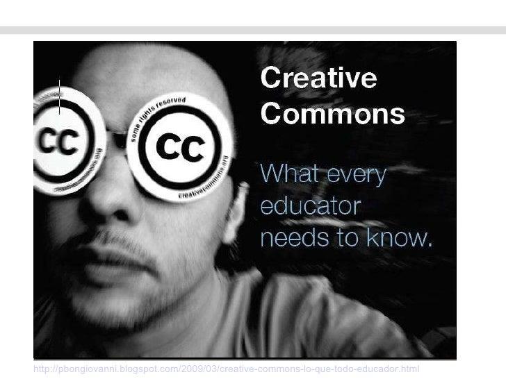 http://pbongiovanni.blogspot.com/2009/03/creative-commons-lo-que-todo-educador.html