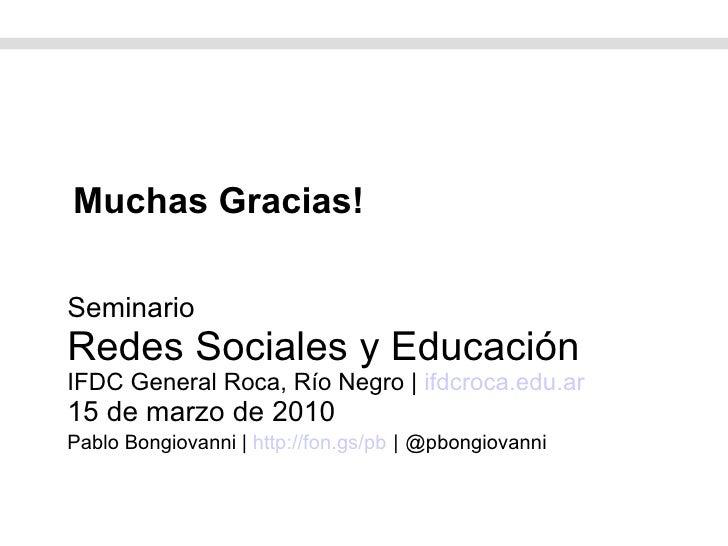 Seminario Redes Sociales y Educación IFDC General Roca, Río Negro    ifdcroca.edu.ar 15 de marzo de 2010 Pablo Bongiovanni...