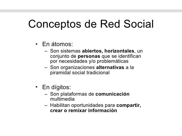 Conceptos de Red Social <ul><li>En átomos: </li></ul><ul><ul><li>Son sistemas  abiertos, horizontales , un conjunto de  pe...