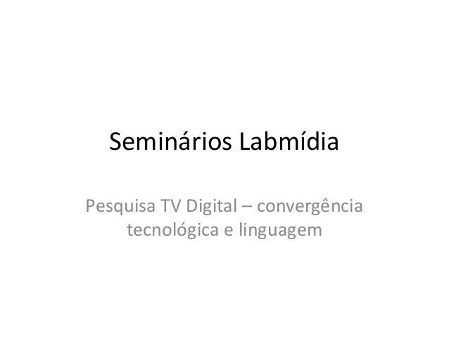 Seminários Labmídia Pesquisa TV Digital – convergência tecnológica e linguagem
