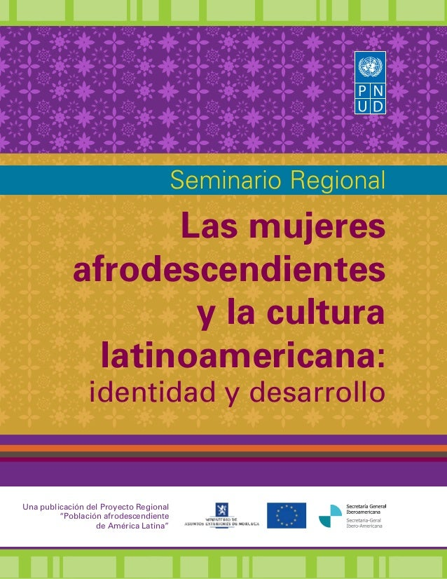 Seminario Regional  Las mujeres afrodescendientes y la cultura latinoamericana:  identidad y desarrollo  Una publicación d...