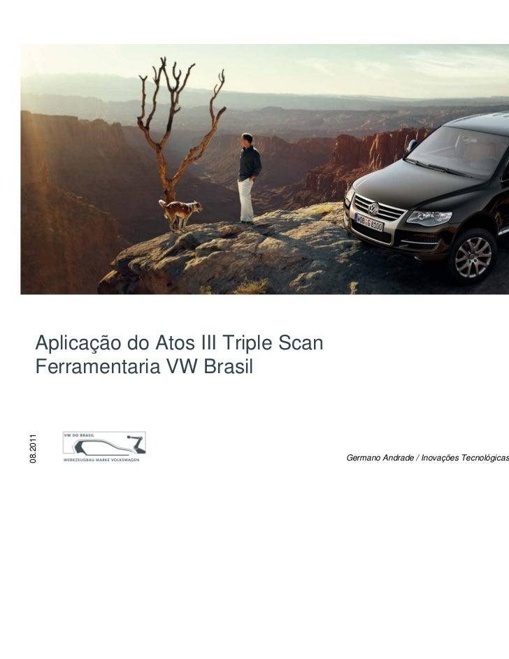 Aplicação do Atos Triple Scan – Ferramentaria VWB    Aplicação do Atos III Triple Scan    Ferramentaria VW Brasil08.2011  ...
