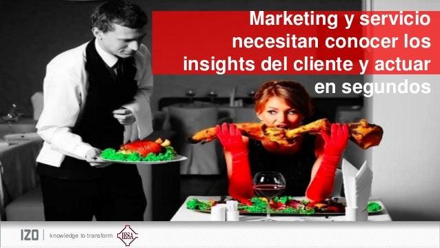 Marketing y servicio necesitan conocer los insights del cliente y actuar en segundos  knowledge to transform