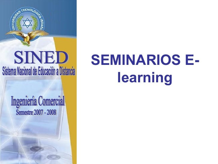 SINED Sistema Nacional de Educación a Distancia SEMINARIOS E-learning Ingeniería Comercial Semestre 2007 - 2008