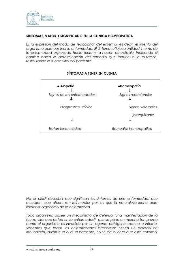 SINTOMAS, VALOR Y SIGNIFICADO EN LA CLINICA HOMEOPATICA Es la expresión del modo de reaccionar del enfermo, es decir, el i...